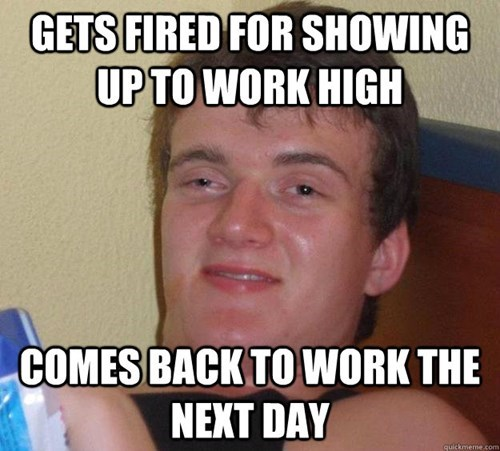 drug stuff,fired,funny,high,work