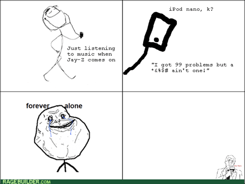 99 problems forever alone Jay Z - 7986525696