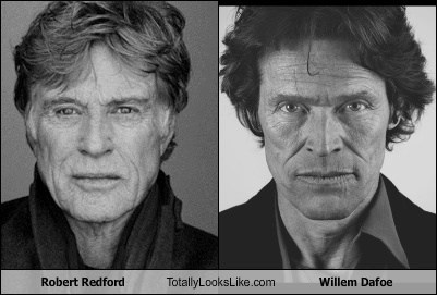 robert redford,totally looks like,Willem Dafoe