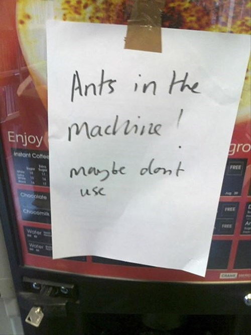 ants,vending machines,signs,there I fixed it