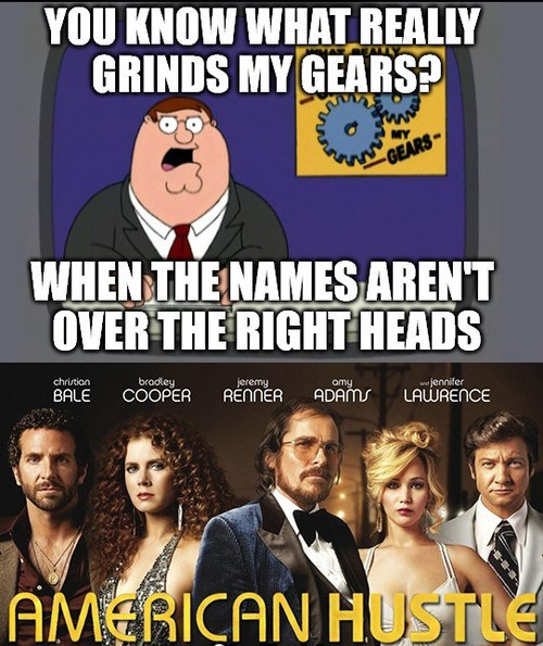 Memes,movies,you know what really grinds my gears,american hustle