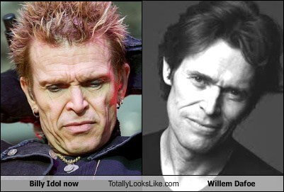 totally looks like,Willem Dafoe,billy idol