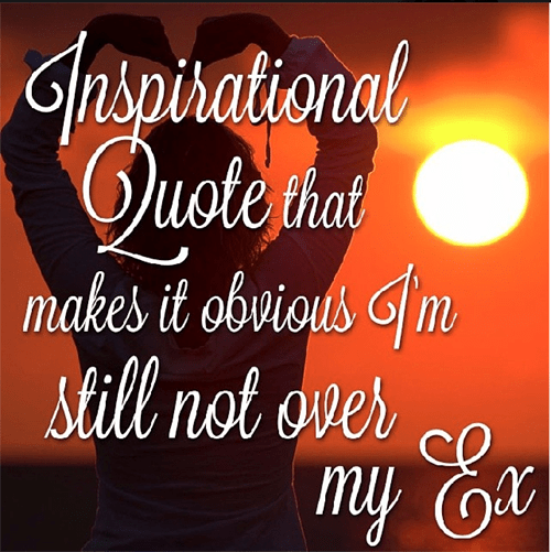 ex,funny,inspirational quote,obvious