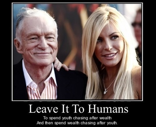 hugh hefner humans wealth idiots funny - 7997657856