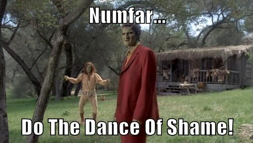 Numfar...  Do The Dance Of Shame!
