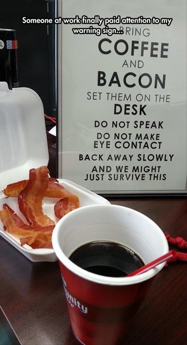 bacon,coworkers,coffee,monday thru friday,g rated