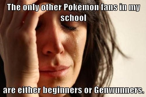 The only other Pokémon fans in my school are either beginners or Genwunners.