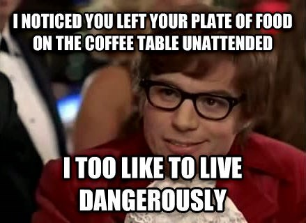 i too like to live dangerously,Memes