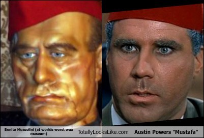 totally looks like,mustafa,benito musssolini,austin powers
