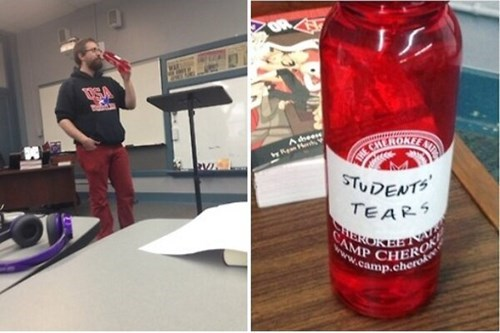 water bottle teachers student's tears mean funny g rated School of FAIL