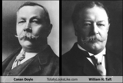 conan doyle,totally looks like,william-h-taft