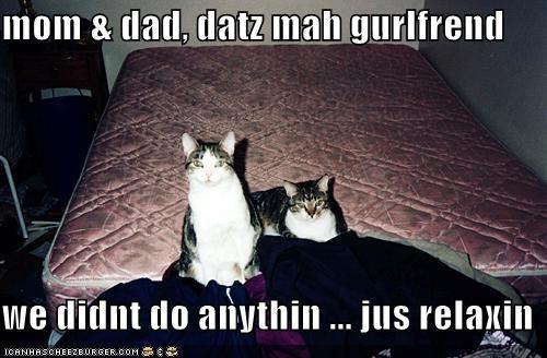 mom & dad, datz mah gurlfrend  we didnt do anythin ... jus relaxin