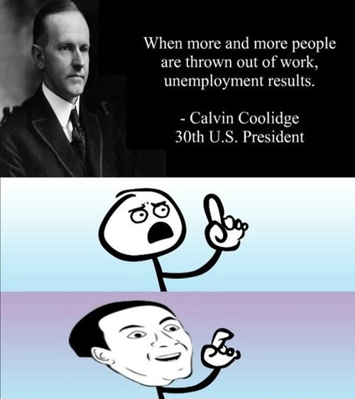 Calvin Coolidge you dont say can't argue with that unemployment - 8016975360