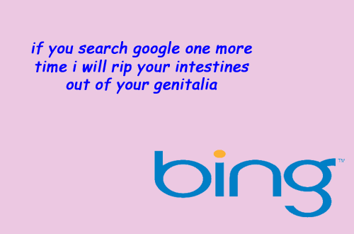 Text - if you search google one more time i will rip your intestines out of your genitalia bing