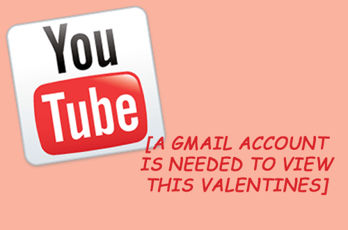 Text - You Tube [A GMAIL A CCOUNT IS NEEDED TO VIEW THIS VALENTINES]