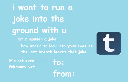Text - i want to run a joke into the ground with u t let's murder a joke how erotic to look into your eyes as the last breath leaves that joke it's not even to: february yet from: