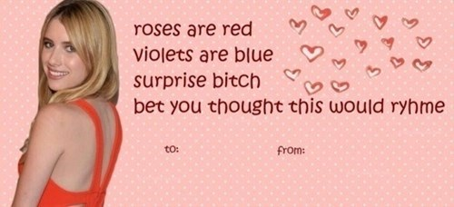 Face - roses are red violets are blue surprise bitCh bet you thought this would ryhme to: from: