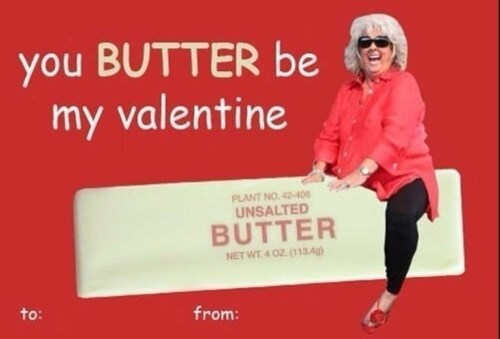 Text - you BUTTER be my valentine PLANT NO.42-406 UNSALTED BUTTER NET WT 4 OZ (1134g) to: from: