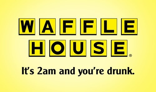 Text - WAFFLE HOUSE It's 2am and you're drunk.