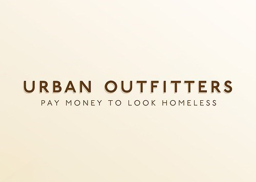 Text - URBAN OUTFITTERS PAY MONEY TO LOOK HOMELESS