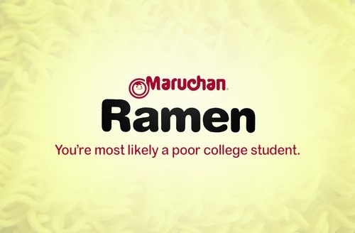 Text - Maruchan Ramen You're most likely a poor college student.