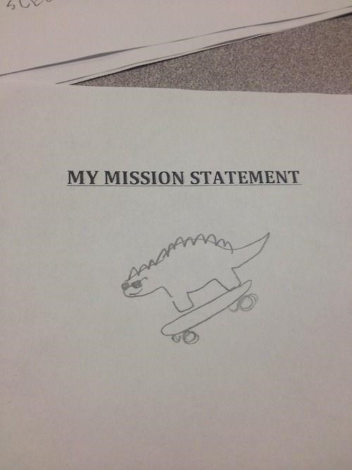 monday thru friday,work,mission statement,skateboard,dinosaurs,g rated