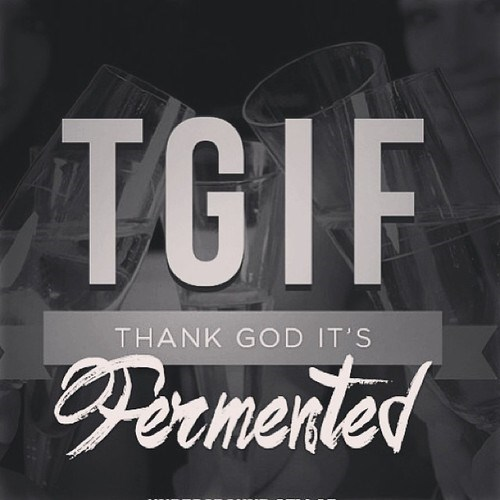 fermented,funny,wine,TGIF