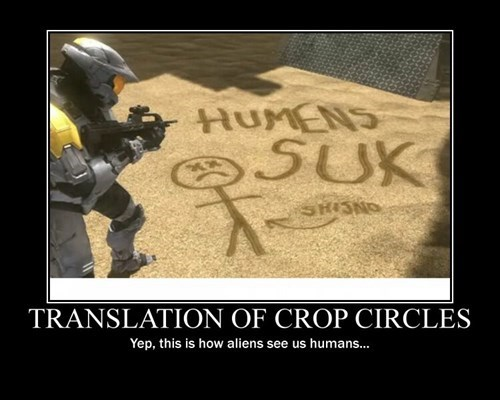 Aliens,humans,crop circles,halo,idiots