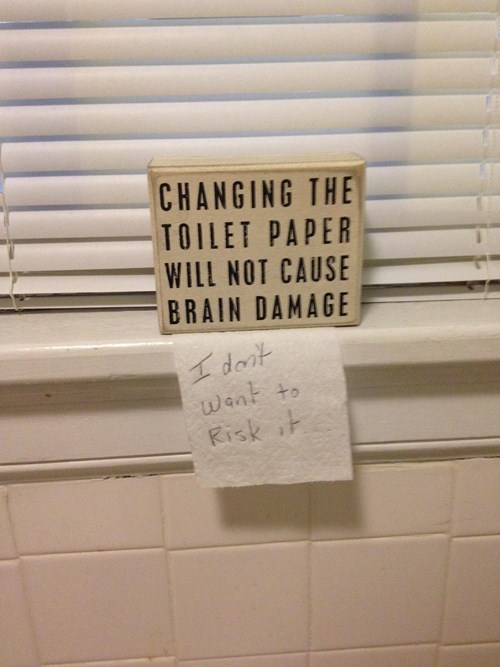 passive-aggressiveness,toilet paper,brain damage,roommates