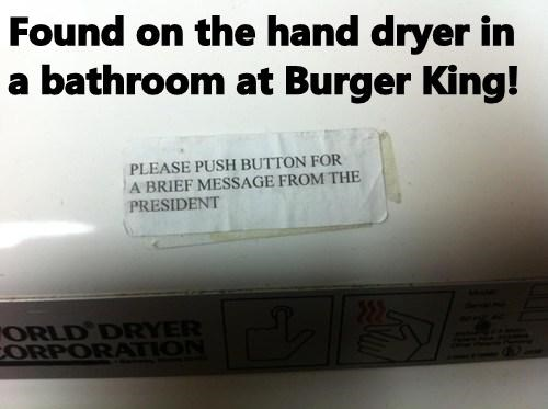 Found on the hand dryer in a bathroom at Burger King!