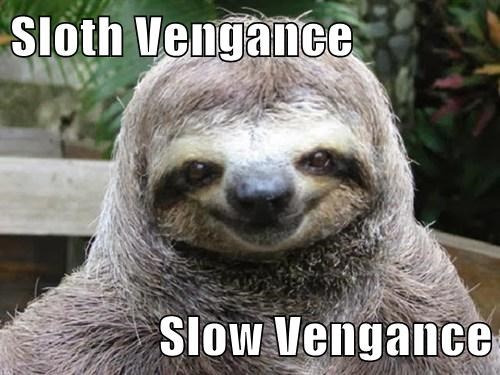 sloths,slow,vengeance,funny