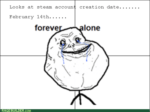 steam,forever alone,Valentines day