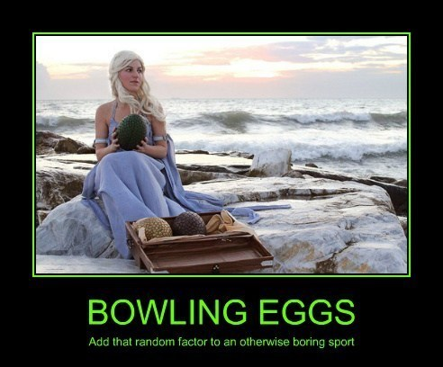 Game of Thrones,eggs,dragons,bowling