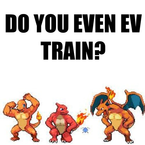 do you even lift,EV training,charmeleon,charizard,charmander
