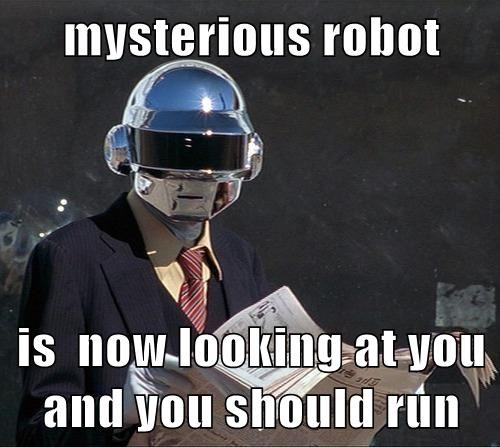 mysterious robot  is  now looking at you and you should run