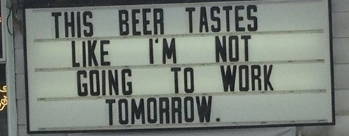 beer,sign,work,funny,after 12,g rated