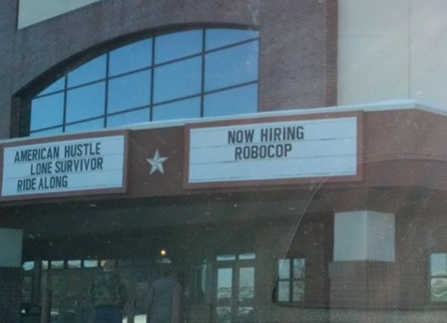 monday thru friday,robocop,sign,movie theater,work
