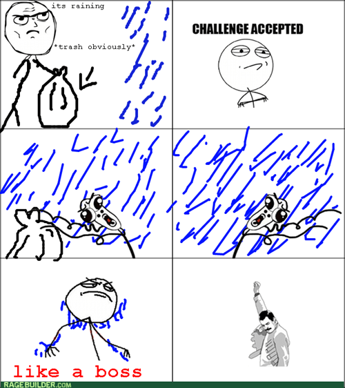 Like a Boss,trash,Challenge Accepted,rain