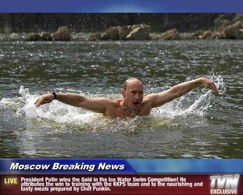 Moscow Breaking News - President Putin wins the Gold in the Ice Water Swim Competition! He attributes the win to training with the KKPS team and to the nourishing and tasty meals prepared by Chef Punkin.