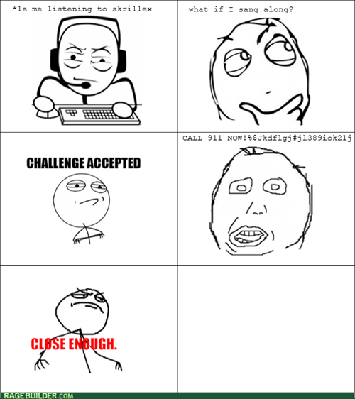 skrillex,Challenge Accepted,dubstep,Close Enough