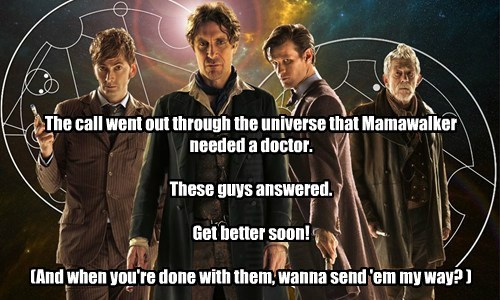 The call went out through the universe that Mamawalker needed a doctor. These guys answered. Get better soon! (And when you're done with them, wanna send 'em my way? )