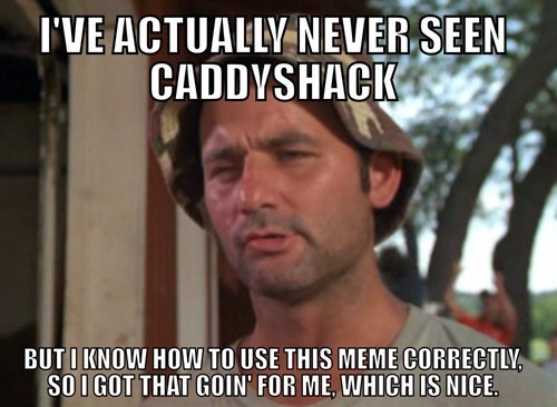 bill murray,caddyshack,harold ramis,so i got that goin for me