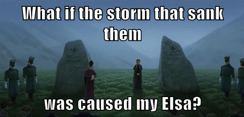 What if the storm that sank them  was caused my Elsa?