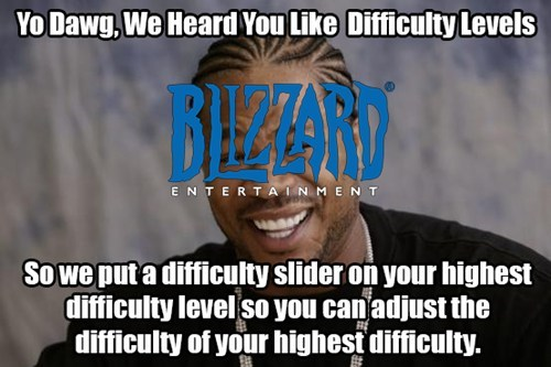 yo dawg,difficulty,blizzard