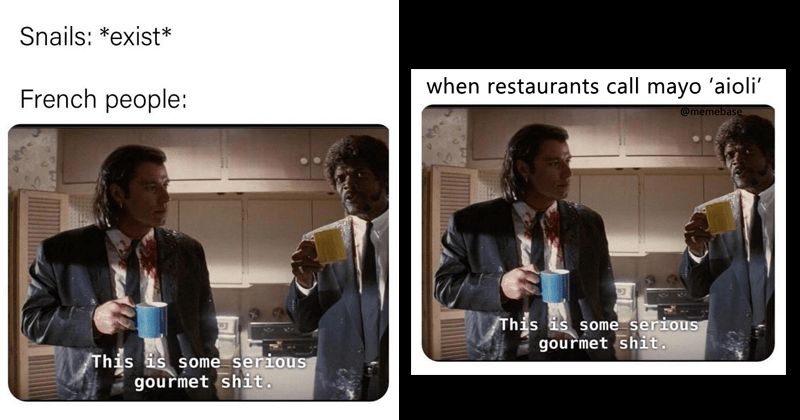 Funny pulp fiction memes, this is some serious gourmet shit.