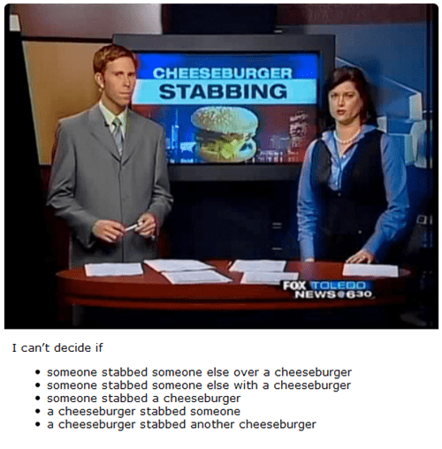 News - CHEESEBURGER STABBING FOX TOLE00 NEWS 630 I can't decide if someone stabbed someone else over a cheeseburger someone stabbed someone else with a cheeseburger someone stabbed a cheeseburger a cheeseburger stabbed someone a cheeseburger stabbed another cheeseburger
