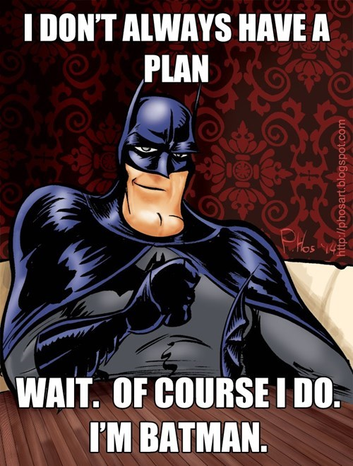 plan,the most interesting man in the world,batman