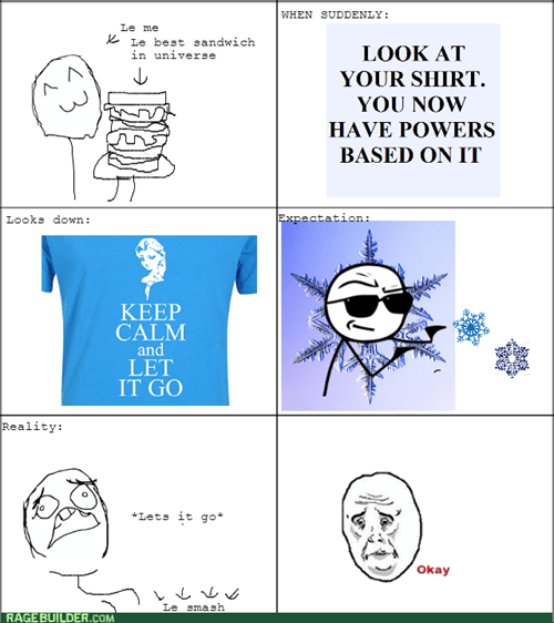 superpowers,FAIL,let it go,Memes,t shirts,frozen,Okay,expectation vs reality