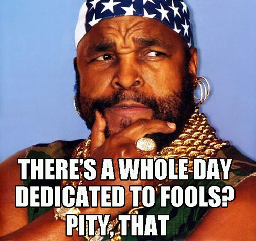 april fools,mr t,celeb,funny