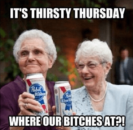 Thirty thursday meme of two old grandmas enjoying a beer